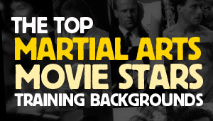 Top Martial Arts Movie Stars and their Training Backgrounds
